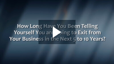How Long Have You Been Telling Yourself You are Going to Exit from Your Business in the Next 5 to 10 Years?
